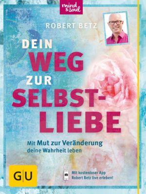 GU Mind & Soul Einzeltitel: Dein Weg zur Selbstliebe, Robert Betz