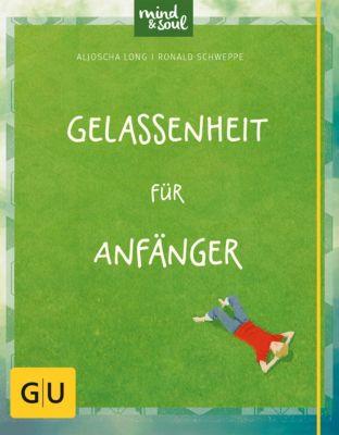 GU Mind & Soul Einzeltitel: Gelassenheit für Anfänger, Ronald Schweppe, Aljoscha Long