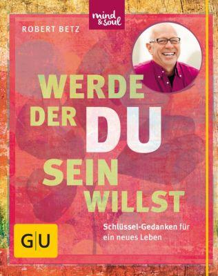 GU Mind & Soul Einzeltitel: Werde, der du sein willst, Robert Betz