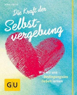 GU Mind & Soul Kleiner Coach: Die Kraft der Selbstvergebung, Hina Fruh