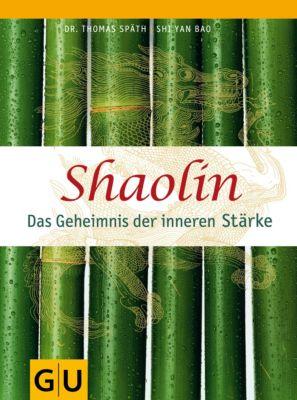 GU Mind & Soul Textratgeber: Shaolin - Das Geheimnis der inneren Stärke, Thomas Späth, Shi Yan Bao