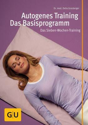 GU Multimedia Körper, Geist & Seele: Autogenes Training - Das Basisprogramm, Delia Grasberger