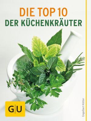 GU Pflanzenratgeber: Die Top 10 der Küchenkräuter, Engelbert Kötter