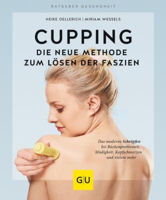 GU Ratgeber Gesundheit: Cupping - Die neue Methode zum Lösen der Faszien, Heike Oellerich, Miriam Wessels