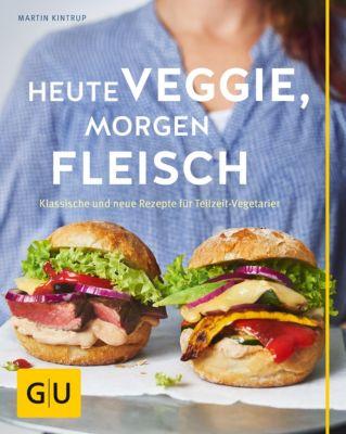 GU Themenkochbuch: Heute veggie, morgen Fleisch, Martin Kintrup