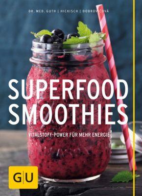 GU Themenkochbuch: Superfood-Smoothies, Burkhard Hickisch, Christian Guth, Martina Dobrovicova
