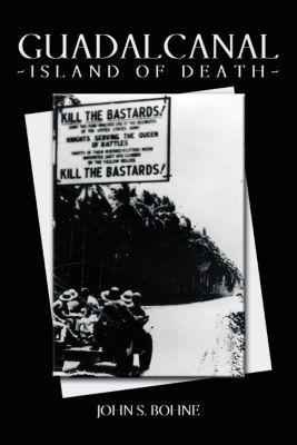 Guadalcanal - Island of Death, John S. Bohne