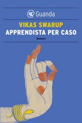 Guanda Narrativa: Apprendista per caso, Vikas Swarup
