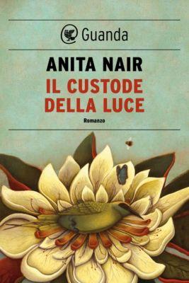Guanda Narrativa: Il custode della luce, Anita Nair