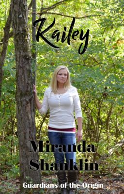 Guardians of the Origin Trilogy: Kailey, Miranda Shanklin