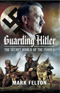 Guarding Hitler, Mark Felton