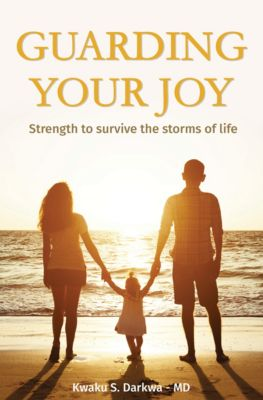 Guarding Your Joy: Strength To Survive The Storms Of Life, Dr Kwaku S Darkwa