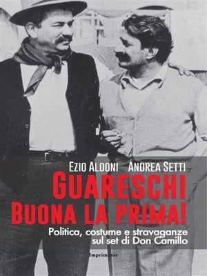 Guareschi, buona la prima!, Ezio Aldoni, Andrea Setti