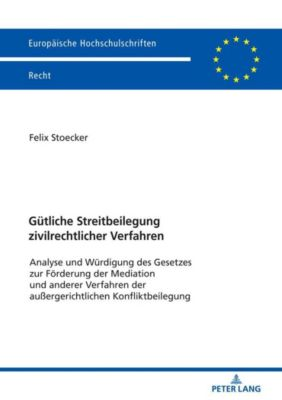 Gütliche Streitbeilegung zivilrechtlicher Verfahren - Felix Stoecker |