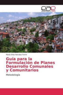Guía para la Formulación de Planes Desarrollo Comunales y Comunitarios, María Erika Narváez Ferrin