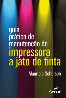 Guia prático de manutenção de impressora a jato de tinta, Mauricio Schorsch