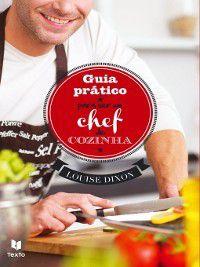 Guia Prático para ser um chef de cozinha, Louise Dixon
