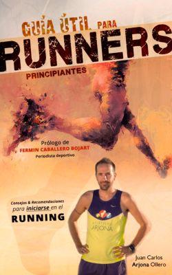 Guía útil para runners principiantes, Juan Carlos Arjona