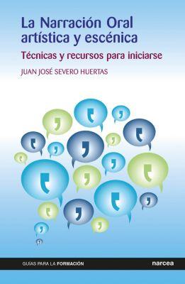 Guías para la formación: La Narración Oral artística y escénica, Juan José Severo Huertas