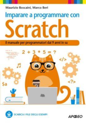 Guida completa: Imparare a programmare con Scratch, Marco Beri, Maurizio Boscaini
