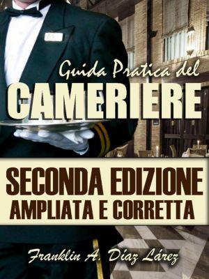 Guida Pratica del Cameriere Seconda Edizione Ampliata e Corretta, Franklin A. Díaz Lárez