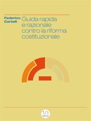 Guida rapida e razionale contro la riforma costituzionale, Federico Cartelli