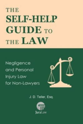 Guide for Non-Lawyers: The Self-Help Guide to the Law: Negligence and Personal Injury Law for Non-Lawyers (Guide for Non-Lawyers, #6), ESQ., J. D. Teller