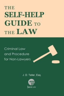 Guide for Non-Lawyers: The Self-Help Guide to the Law: Criminal Law and Procedure for Non-Lawyers (Guide for Non-Lawyers, #8), ESQ., J. D. Teller