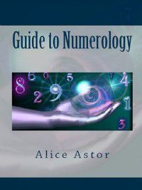 Guide to Numerology, Alice Astor