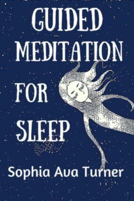 Guided Meditation for Sleep, Sophia Ava Turner