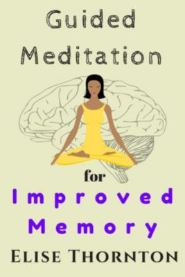 Guided Meditation: Guided Meditation  For Improved Memory, Elise Thornton