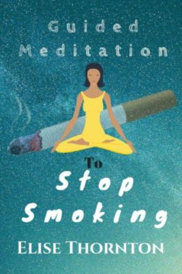 Guided Meditation: Guided Meditation  to Stop Smoking, Elise Thornton