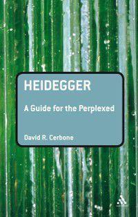 Guides for the Perplexed: Heidegger: A Guide for the Perplexed, David R. Cerbone