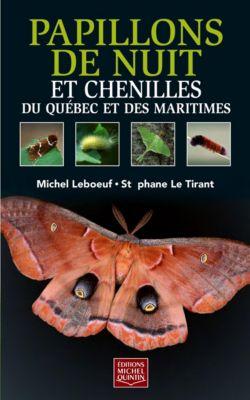 Guides Nature Quintin: Papillons de nuit et chenilles du Québec et des Maritimes, Michel Leboeuf, Stéphane Le Tirant