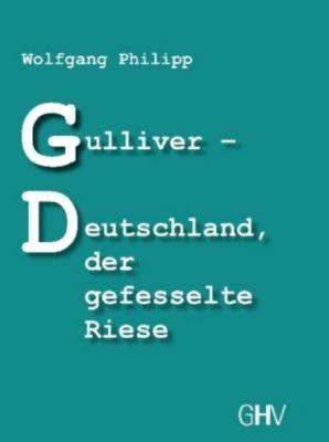 Gulliver - Deutschland, der gefesselte Riese - Wolfgang Philipp pdf epub