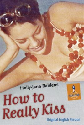 Gulliver: How to Really Kiss, Holly-Jane Rahlens