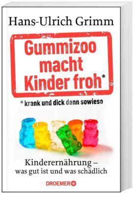 Gummizoo macht Kinder froh, krank und dick dann sowieso, Hans-Ulrich Grimm