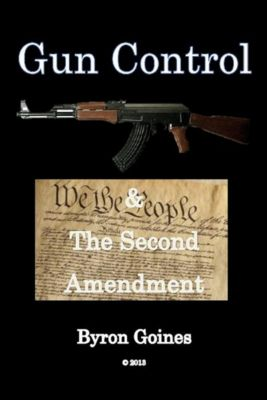 Gun Control and The Second Amendment, Byron Goines