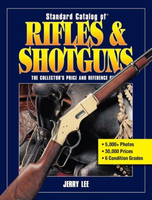 Gun Digest Books: Standard Catalog of Rifles & Shotguns, Jerry Lee