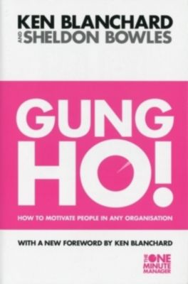 Gung Ho!: How to Motivate People In Any Organization, Kenneth H. Blanchard