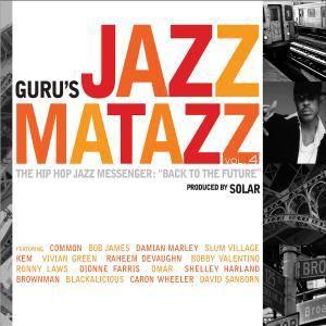 Guru's Jazzmatazz Vol. 4 - The Hip Hop Messenger: Back To The Future, Guru's Jazzmatazz