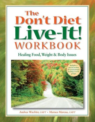 Gurze Books: The Don't Diet, Live-It! Workbook, Andrea Wachter, Marsea Marcus