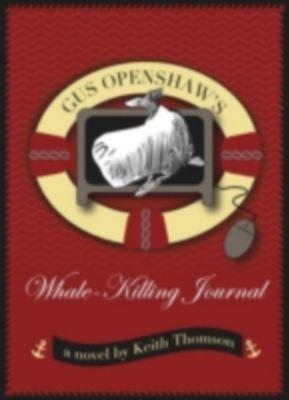Gus Openshaws Whale Killing Journal, Keith Thompson