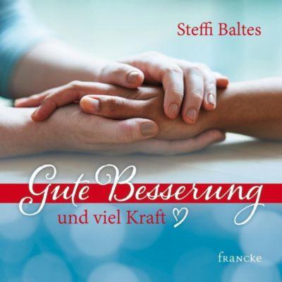 Gute Besserung und viel Kraft - Steffi Baltes |
