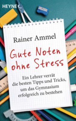 Gute Noten ohne Stress - Rainer Ammel |