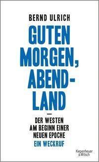 Guten Morgen, Abendland, Bernd Ulrich