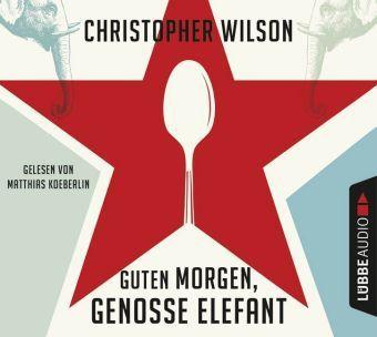 Guten Morgen, Genosse Elefant, 6 Audio-CDs, Christopher Wilson