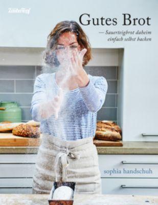 Gutes Brot - Sauerteig daheim einfach selbst backen, Sophia Handschuh