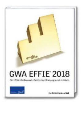 GWA Effie® Award 2018: Die effizientesten und effektivsten Kampagnen des Jahres