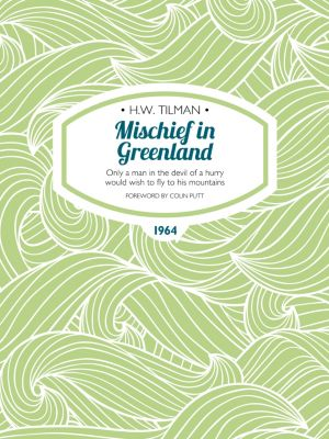 H.W. Tilman: The Collected Edition: Mischief in Greenland, H.W. Tilman